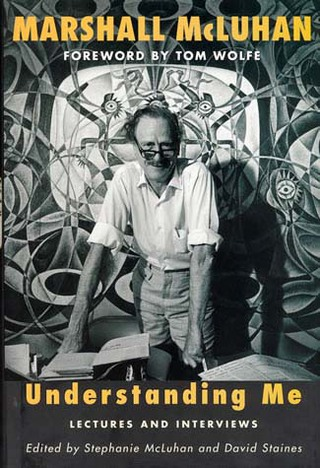 <p>Understanding Me: <br>Lectures and Interviews<br />By Marshall McLuhan.<br />Edited by Stephanie McLuhan &amp; David Staines.
